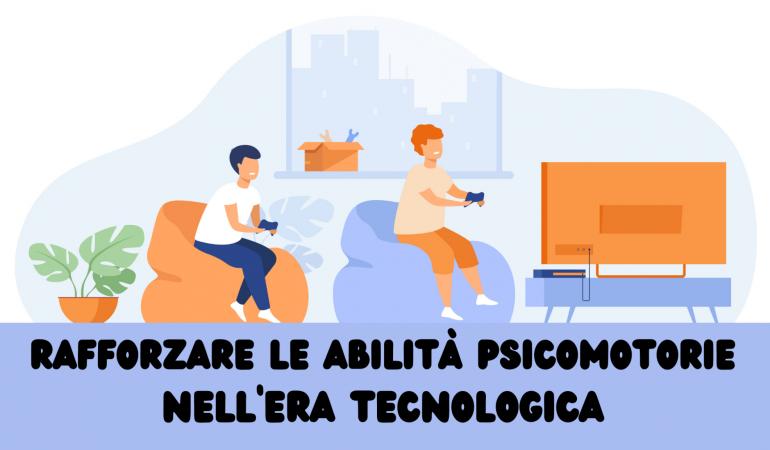 RAFFORZARE LE ABILITÀ PSICOMOTORIE NELL'ERA TECNOLOGICA